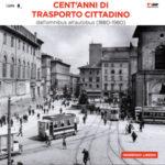 CENT'ANNI DI TRASPORTO CITTADINO - dall'omnibus all'autobus (1880-1980)