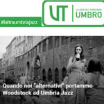 "Quando noi ""alternativi"" portammo Woodstock ad Umbria Jazz"