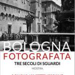 Bologna fotografata. Tre secoli di sguardi