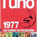 l'uno: 1977 UN ANNO DI PASSIONI